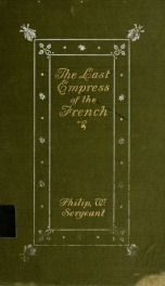 The last empress of the French, being the life of the Empress Eugnie, wife of Napoleon III_cover