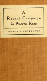 A recent campaign in Puerto Rico by the Independent Regular Brigade under the command of Brig. General Schwan_cover