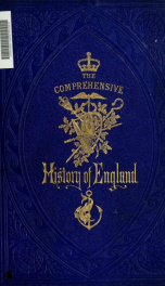 The comprehensive history of England : civil and military, religious, intellectual, and social, from the earliest period to the suppression of the Sepoy revolt 5_cover