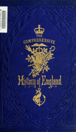 The comprehensive history of England : civil and military, religious, intellectual, and social, from the earliest period to the suppression of the Sepoy revolt 1_cover