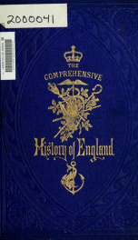 The comprehensive history of England : civil and military, religious, intellectual, and social, from the earliest period to the suppression of the Sepoy revolt 2_cover