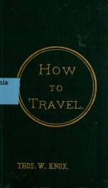 How to travel : hints, advice, and suggestions to travelers by land and sea all over the globe_cover
