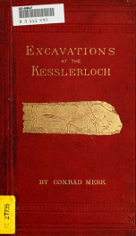 Excavations at the Kesslerloch near Thayngen, Switzerland. A cave of the Reindeer period_cover