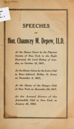 Speeches of Hon. Chauncey M. Depew, LL. D., at the dinner given by the Pilgrims Society of New York to the Right Reverend, the Lord Bishop of London, on October 15, 1907, at the dinner given by the Lotos Club to Rear-Admiral Robley D. Evans on November 2,_cover
