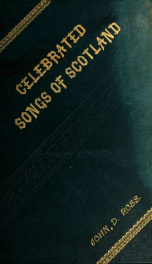 Celebrated songs of Scotland, from King James V. to Henry Scott Riddell. Edited with memoirs and notes_cover
