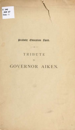 Tribute to William Aiken, ex-governor of South Carolina, at the annual meeting of the trustees of the Peabody Education Fund, New York, 5 October, 1887_cover