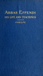 Life and teachings of Abbas effendi; a study of the religion of the Babis_cover