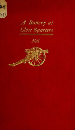 A battery at close quarters; a paper read before the Ohio commandery of the Loyal legion, October 6, 1909_cover