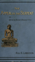 The appeal to the serpent ; or, Life in an ancient Buddhist city : a story of Ceylon in the fourth century A.D._cover