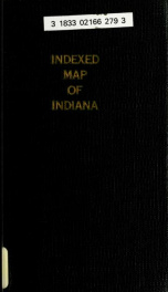 Indexed map of Indiana : showing the railroads in the state, and the express company doing business over each, also, counties, islands, lakes and rivers, together with every post office, railroad station or town, carefully indexed, referring to the exact _cover
