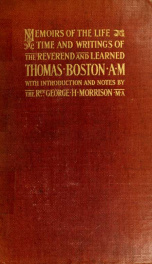 Memoirs of the life, time, and writings, of the reverend and learned Thomas Boston, A.M. : Divided into twelve periods, to which are added some original papers, and letters to and from the author_cover