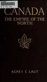 Canada, the empire of the North; being the romantic story of the new dominion's growth from colony to kingdom_cover