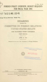 Foreign policy overview, budget requests for fiscal year 1994 : hearing before the Committee on Foreign Relations, United States Senate, One Hundred Third Congress, first session, April 20, 1993_cover