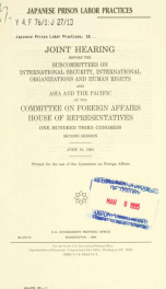 Japanese prison labor practices : joint hearing before the Subcommittees on International Security, International Organizations, and Human Rights and Asia and the Pacific of the Committee on Foreign Affairs, House of Representatives, One Hundred Third Con_cover