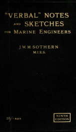 """""""Verbal"""" notes and sketches for marine engineers : a manual of marine engineering practice, intended for the use of naval and mercantile engineer officers of all grades, and students, and is specially compiled for the use of engineer officers preparing fo_cover"""