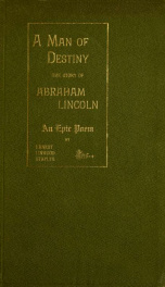A man of destiny; being the story of Abraham Lincoln; an epic poem_cover