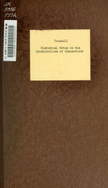 Historical notes on the constitutions of Connecticut, 1639-1818, particularly on the origin and progress of the movement which resulated in the Convention of 1818 and the adoption of the present constitution_cover