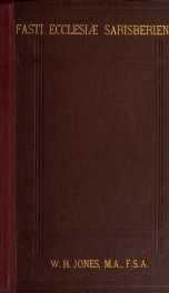 Fasti Ecclesiæ Sarisberiensis : or, A calendar of the Bishops, Deans, Archdeacons, and members of the Cathedral body at Salisbury, from the earliest times to the present_cover