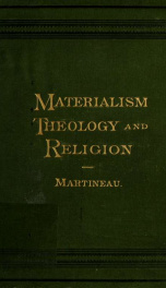 """Modern materialism in its relations to religion and theology, comprising an address delivered in Manchester new college, October 6th, 1874, and two papers reprinted from """"The Contemporary review""""_cover"""