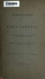 My reminiscences of Ezra Cornell : an address delivered before the Cornell University on founder's day, January 11th, 1890_cover