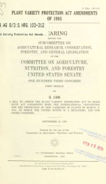 Plant Variety Protection Act Amendments of 1993 : hearing before the Subcommittee on Agricultural Research, Conservation, Forestry, and General Legislation of the Committee on Agriculture, Nutrition, and Forestry, United States Senate, One Hundred Third C_cover
