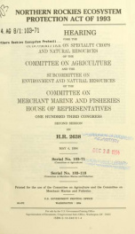 Northern Rockies Ecosystem Protection Act of 1993 : joint hearing before the Subcommittee on Specialty Crops and Natural Resources of the Committee on Agriculture and the Subcommittee on Environment and Natural Resources of the Committee on Merchant Marin_cover