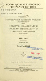Food Quality Protection Act of 1993 : hearing before the Subcommittee on Department Operations and Nutrition of the Committee on Agriculture, House of Representatives, One Hundred Third Congress, first session, on H.R. 1627, August 2, 1993_cover