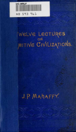 Twelve lectures on primitive civilizations, and their physical conditions .._cover