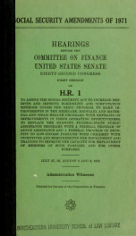 Social security amendments of 1971. Hearings, Ninety-second Congress, first [and second] session[s], on H.R. 1 .._cover