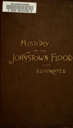 History of the Johnstown flood ... With full accounts also of the destruction on the Susquehanna and Juniata rivers, and the Bald Eagle Creek_cover