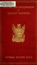 Mount Vernon and its preservation, 1858-1910; the acquisition, restoration, and care of the home of Washington by the Mount Vernon Ladies' Association of the Union for over half a century .._cover