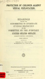 Protection of children against sexual exploitation : hearings before the Subcommittee to Investigate Juvenile Delinquency of the Committee on the Judiciary, United States Senate, Ninety-fifth Congress, first session, Chicago, Ill.-May 27, 1977, Washington_cover