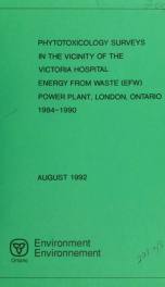 Phytotoxicology surveys in the vicinity of the Victoria Hospital Energy From Waste (EFW) power plant, London, Ontario, 1984-1990 : report_cover