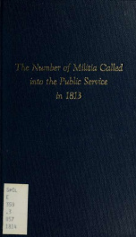 Letters from the Secretary of War to the Committee of Ways and Means, in relation to the number of Militia called into the public service in 1813, to a provision for paying the bounties and premiums to soldiers lately authorized, and to the strength of th_cover