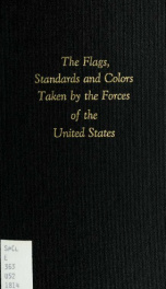 Report of the Committee appointed to inquire into the Present condition and distribution of the flags, standards and colors, which have been taken by the forces of the United States from their enemies, and whether it would be expedient to make any provisi_cover