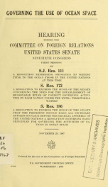 Governing the use of ocean space. Hearing, Ninetieth Congress, first session, on S.J. Res. 111, S. Res. 172 [and] S. Res. 186. November 29, 1967_cover