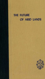 The future of arid lands : papers and recommendations from the International Arid Lands Meetings_cover