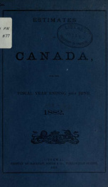 ESTIMATES - ESTIMATED EXPENDITURE OF CANADA TABLED YEARLY BEFORE THE PARLIAMENT, 1882 1882_cover