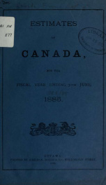 ESTIMATES - ESTIMATED EXPENDITURE OF CANADA TABLED YEARLY BEFORE THE PARLIAMENT, 1885 1885_cover