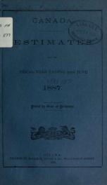 ESTIMATES - ESTIMATED EXPENDITURE OF CANADA TABLED YEARLY BEFORE THE PARLIAMENT, 1887 1887_cover