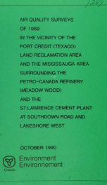 Air quality surveys of 1989 in the vicinity of the Port Credit (Texaco) land reclamation area and the Mississauga area surrounding the Petro-Canada refinery (Meadow Wood) and the St. Lawrence Cement plant at Southdown Road and Lakeshore West : report_cover