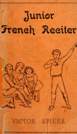 Junior French reciter with phonetic transcript, extracts in prose and poetry, from the best French authors, chiefly classical_cover