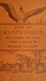Some of Aesop's fables : with modern instances shewn in designs by Randolph Caldecott_cover