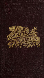 The complete herbalist : or, The people their own physicians by the use of nature's remedies; describing the great curative properties found in the herbal kingdom; a new and plain system of hygienic principles, together with comprehensive essays on sexual_cover