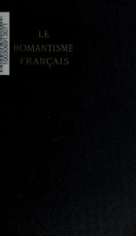 Le romantisme français; a selection from writers of the French romantic school, 1824-1848. Edited for the use of schools and colleges, with an introd. and notes_cover