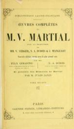 OEuvres complètes de M.V. Martial, avec la traduction de mm. V. Verger, N.A. Dubois et J. Mangeart. Nouv. éd., rev. avec le plus grand soin par mm. Félix Lemaistre, pour la première partie du tome 1 et pour le tome 2; N.A. Dubois pour la deuxième partie d_cover