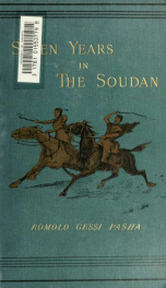 Seven years in the Soudan : being a record of explorations, adventures, and campaigns against the Arab slave hunters_cover