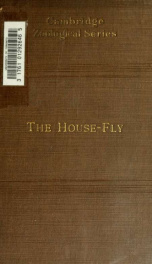 The house-fly, Musca domestica Linn. : its structure, habits, development, relation to disease and control_cover