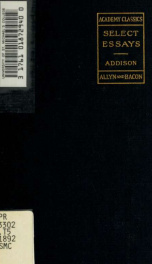 Select essays of Addison ; together with Macaulay's essay on Addison's life and writings_cover
