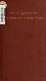 The woods of the United States : with an account of their structure, qualities and uses ; with geographical and other notes upon the trees which produce them_cover